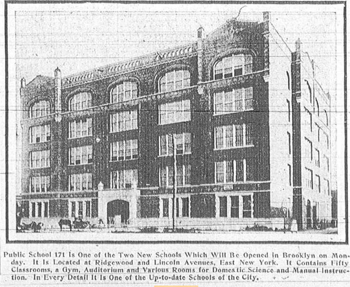 Public School 171, corner Ridgewood and Nichols Ave. The September 5, 1912  Brooklyn Daily Eagle edition featured a picture of the new school. Lyman  Best ...